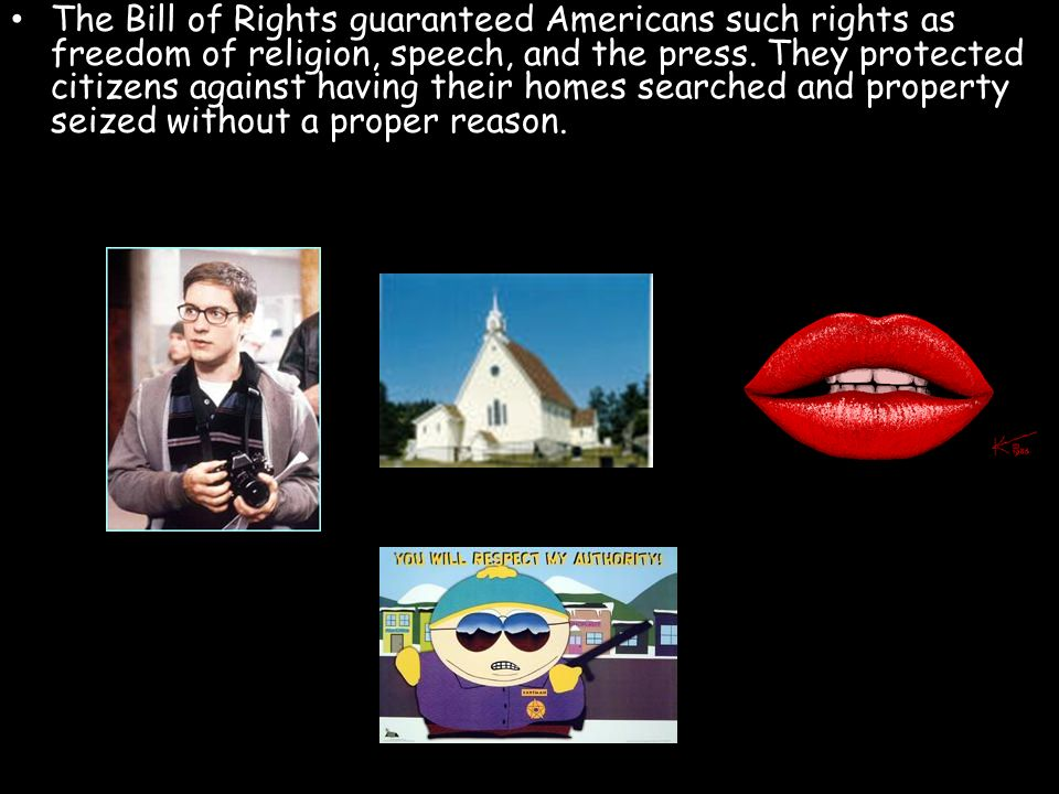 The Bill of Rights guaranteed Americans such rights as freedom of religion, speech, and the press.