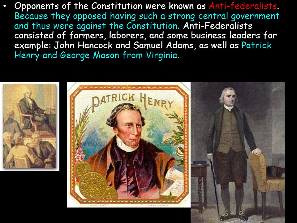 Opponents of the Constitution were known as Anti-federalists