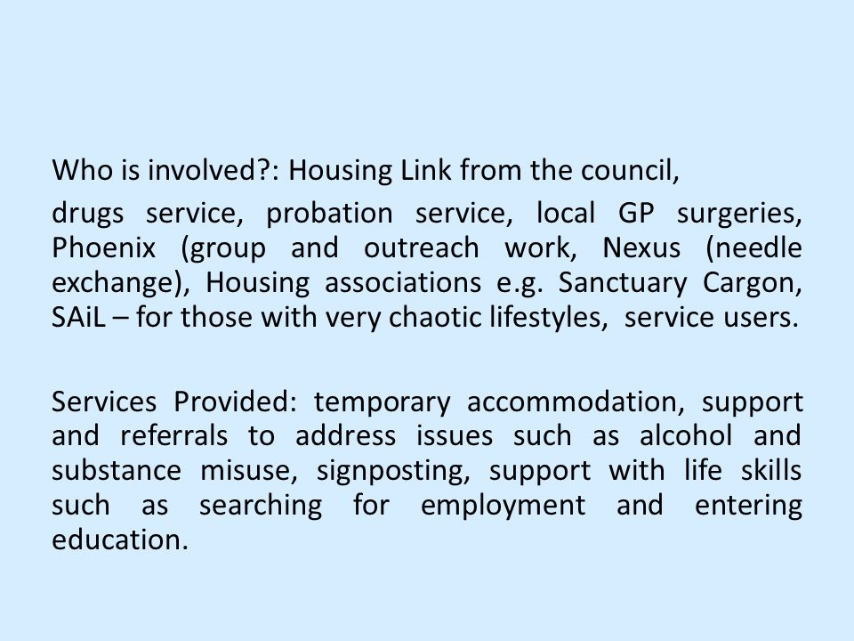 Who Is Involved : Housing Link From The Council, Drugs Service, Probation  Service,