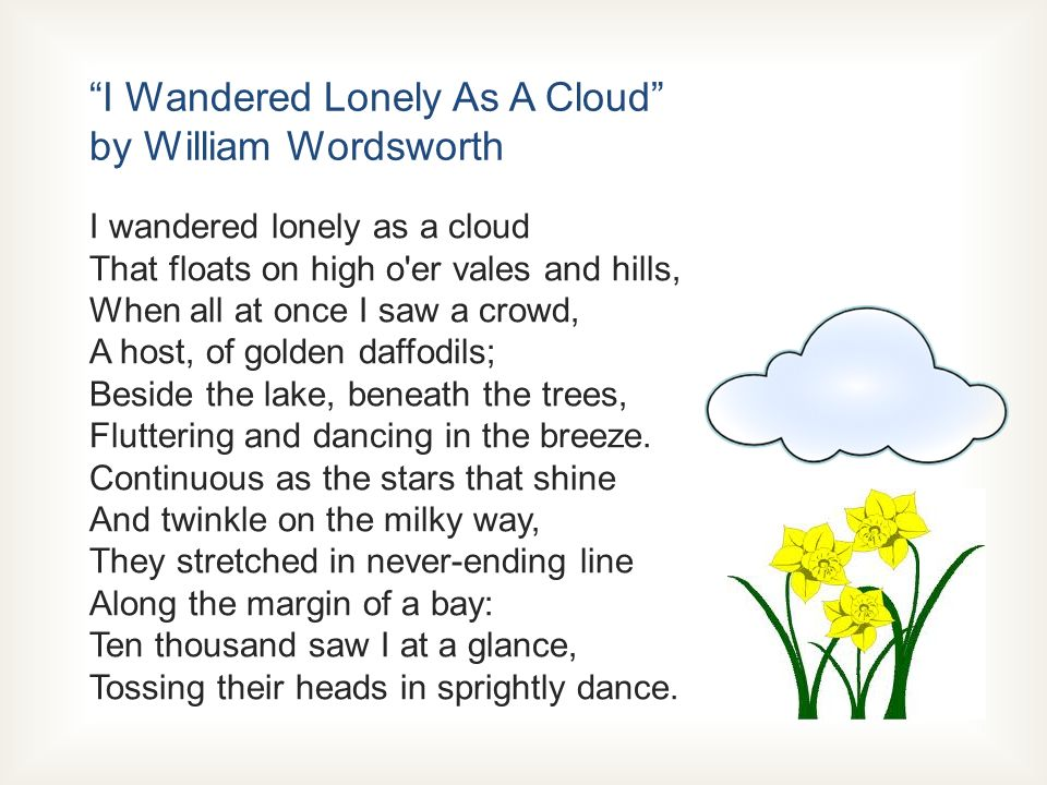 william wordsworth i wandered lonely as a cloud analysis essay For my second test i choose the poem i wandered lonely as a cloud by william wordsworth because i like the imagery in it of the dancing daffodils after reading the poem many times i had realized that most of this imagery is produced by the many metaphors and similes.