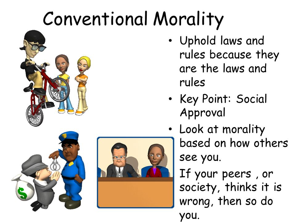 conventional morality Postconventional morality so-called because the moral principles that underline the conventions of a society are understood.