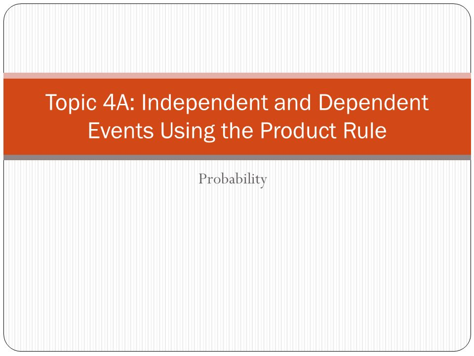 Topic 4a Independent And Dependent Events Using The Product Rule