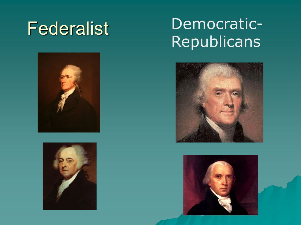federalists and jeffersonian republicans on french 2018/7/19camps had emerged, calling themselves federalists and republicans (later democratic-republicans) not that modern-day political parties, with their mechanisms for raising money, selecting candidates, and waging election campaigns, were fully formed at this.