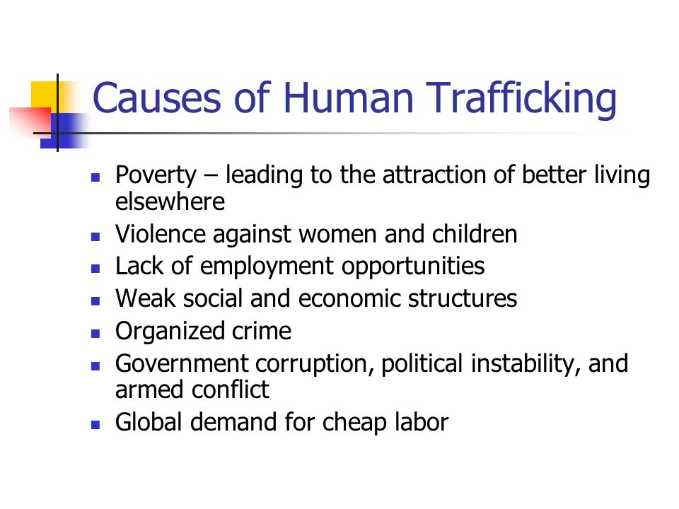 human trafficking and the cause of The reason human trafficking posed such a serious problem during the world cup was that there would be an increased amount of tourists, meaning an increased amount of men, in south africa since men are the highest consumers in the human trafficking world, that meant there was a fairly great chance for increased amounts of trafficking during.