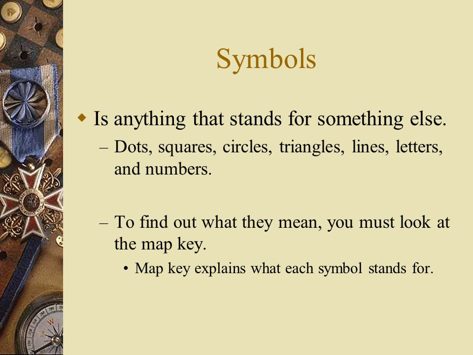 Symbols Is anything that stands for something else.