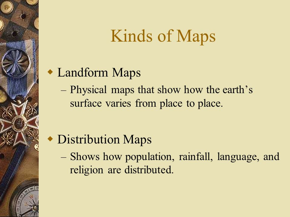Kinds of Maps Landform Maps Distribution Maps