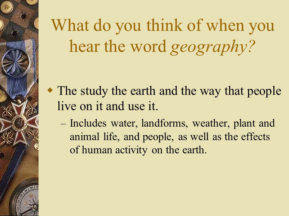 What do you think of when you hear the word geography