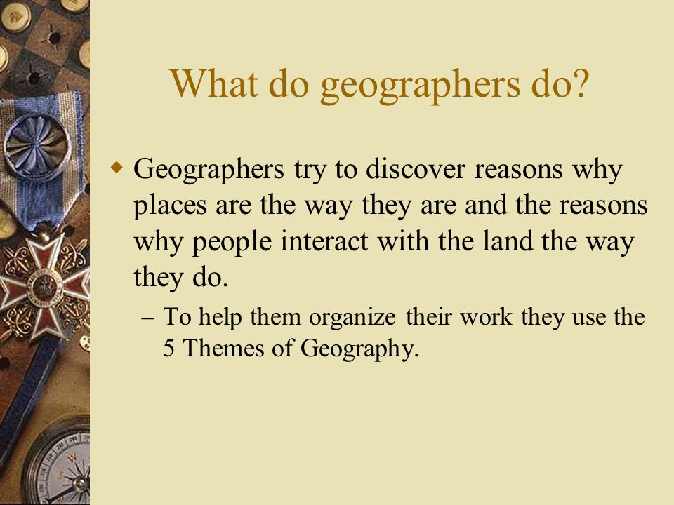 What do geographers do