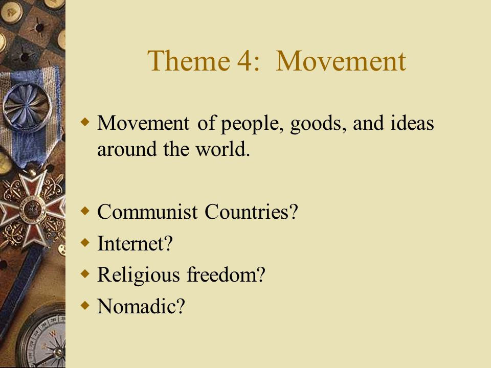 Theme 4: Movement Movement of people, goods, and ideas around the world. Communist Countries Internet
