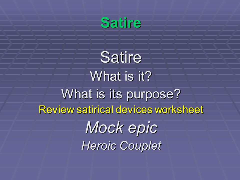satirical devices lit glossary Satire has generally taken one of the two forms of comic satire or tragic satire (these definitions literary modes, it is helpful to keep in mind some related terms:.