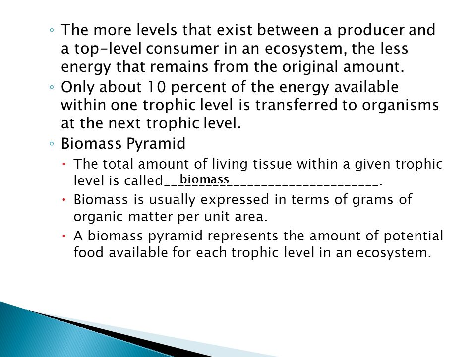 The more levels that exist between a producer and a top-level consumer in an ecosystem, the less energy that remains from the original amount.