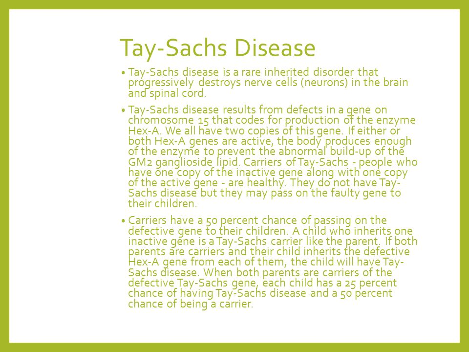 the characteristics of the tay sachs disease a genetic disorder Tay-sachs disease is a rare genetic disorder it causes too much of a fatty substance to build up in the brain, which destroys nerve cells.
