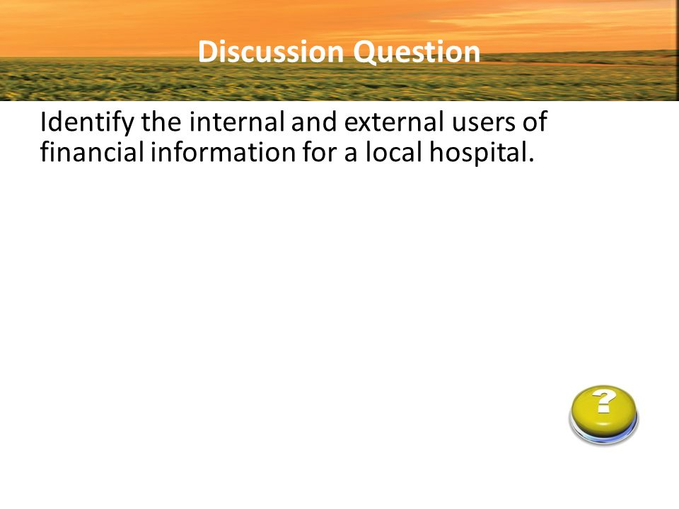 how internal and external users benefit from financial information That is, users of accounting information may be grouped into two classes, viz, internal users and external users (a) internal users: internal users of accounting information are those persons or groups which are within the organization.