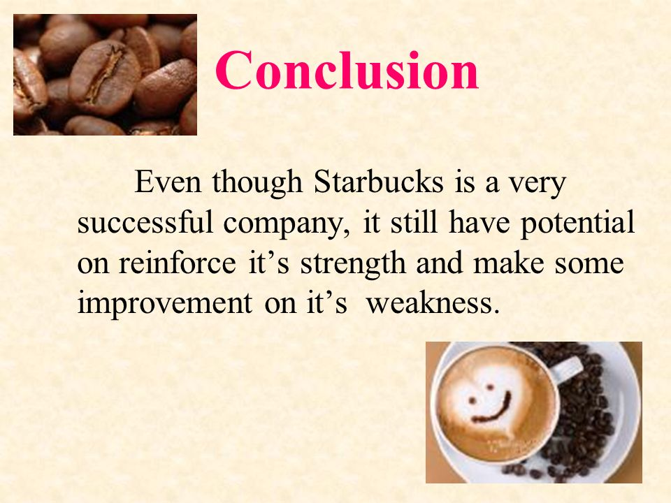 conclusion of starbucks Check out our top free essays on conclusion for starbucks to help you write your own essay.