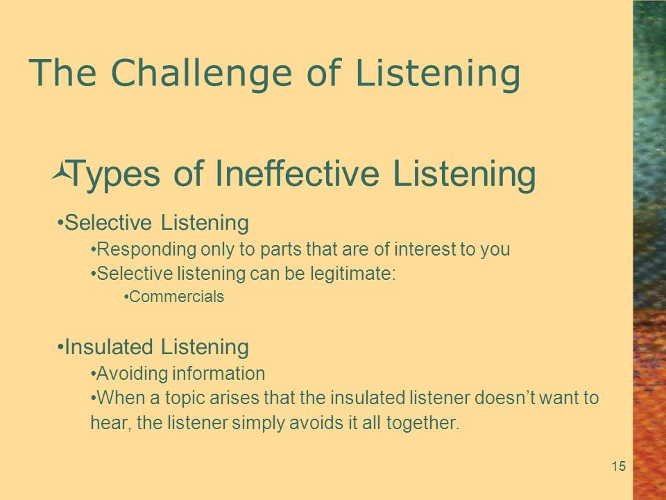 ineffective listening Problem 2: ineffective listening (or reading) impact: the speaker/sender's  message is missed in whole or part vital information the speaker/sender  assumes has.