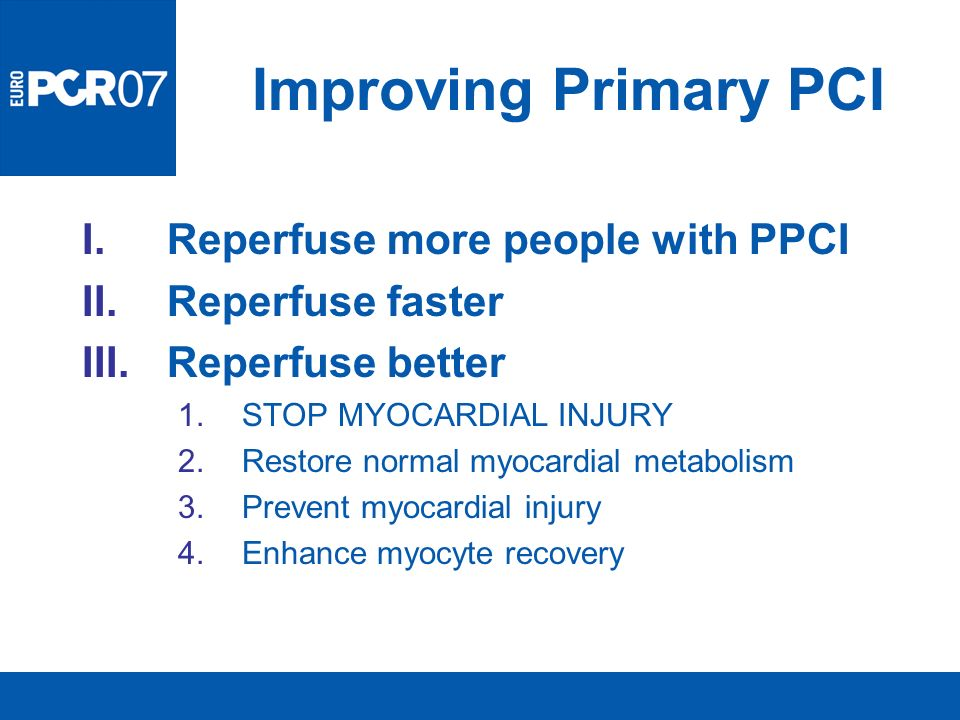 Improving Primary PCI Reperfuse more people with PPCI Reperfuse faster