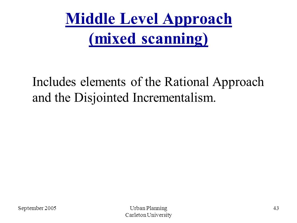 mixed scanning model Models - such as the rational comprehensive model also known as the synoptic model, the disjointed incrementalist model, mixed scanning model, the advocacy and pluralism model - it is necessary to look out for the one that best fits the decision making process in a bureaucratic system like.