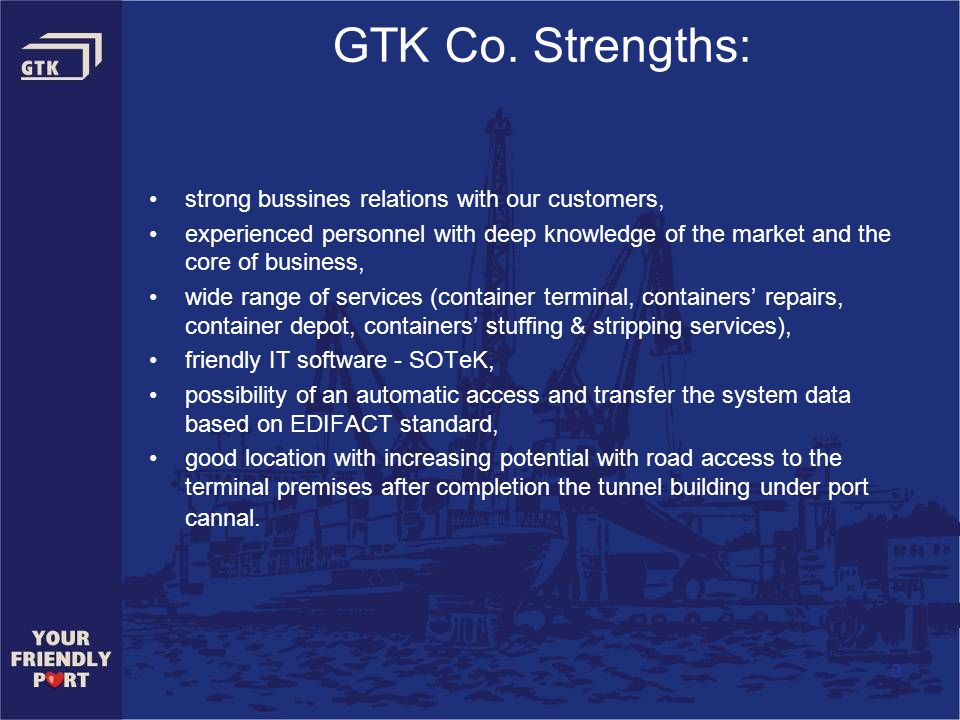 GTK Co. Strengths: strong bussines relations with our customers,