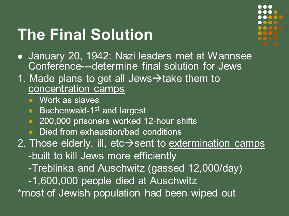 The Final Solution January 20, 1942: Nazi leaders met at Wannsee Conference---determine final solution for Jews.