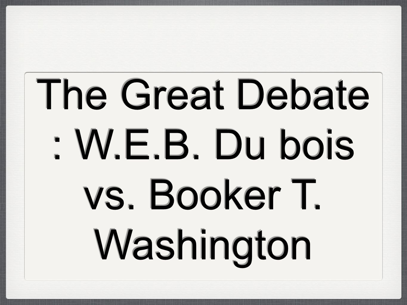 washington vs w e b du bois Document resume ed 467 297 so 034 064 title clash of the titans: booker t washington and w e b du bois curriculum based education program, grade 11.