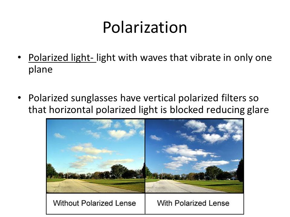Polarization Polarized light- light with waves that vibrate in only one plane.