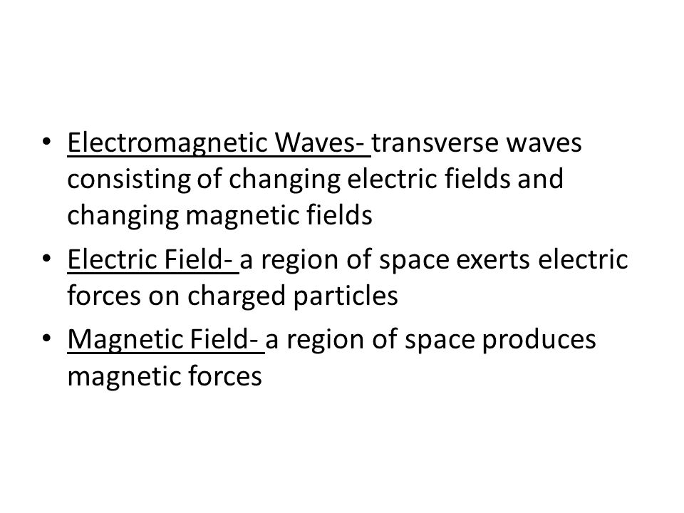 Electromagnetic Waves- transverse waves consisting of changing electric fields and changing magnetic fields