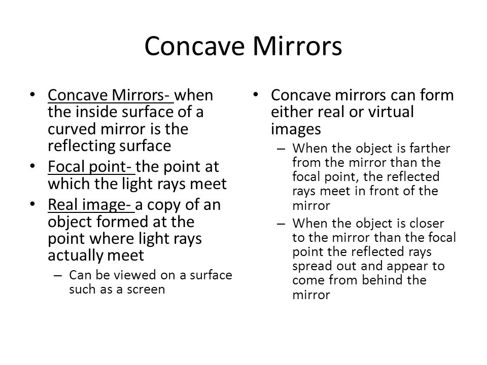 Concave Mirrors Concave Mirrors- when the inside surface of a curved mirror is the reflecting surface.