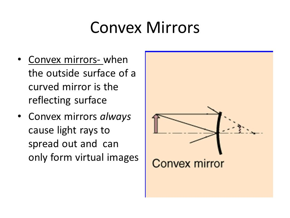 Convex Mirrors Convex mirrors- when the outside surface of a curved mirror is the reflecting surface.