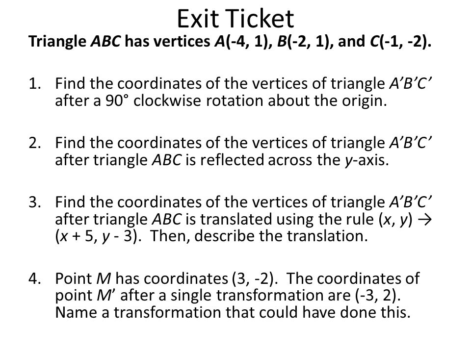 Exit Ticket Triangle ABC has vertices A(-4, 1), B(-2, 1), and C(-1, -2).
