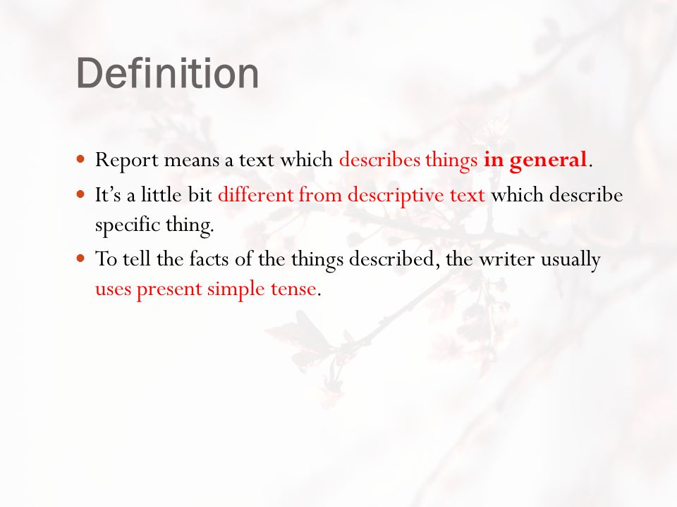 Definition Report means a text which describes things in general.
