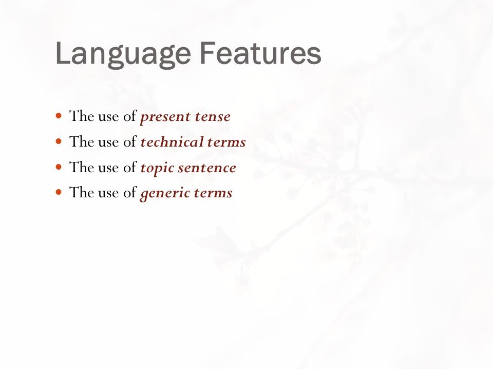 Language Features The use of present tense The use of technical terms