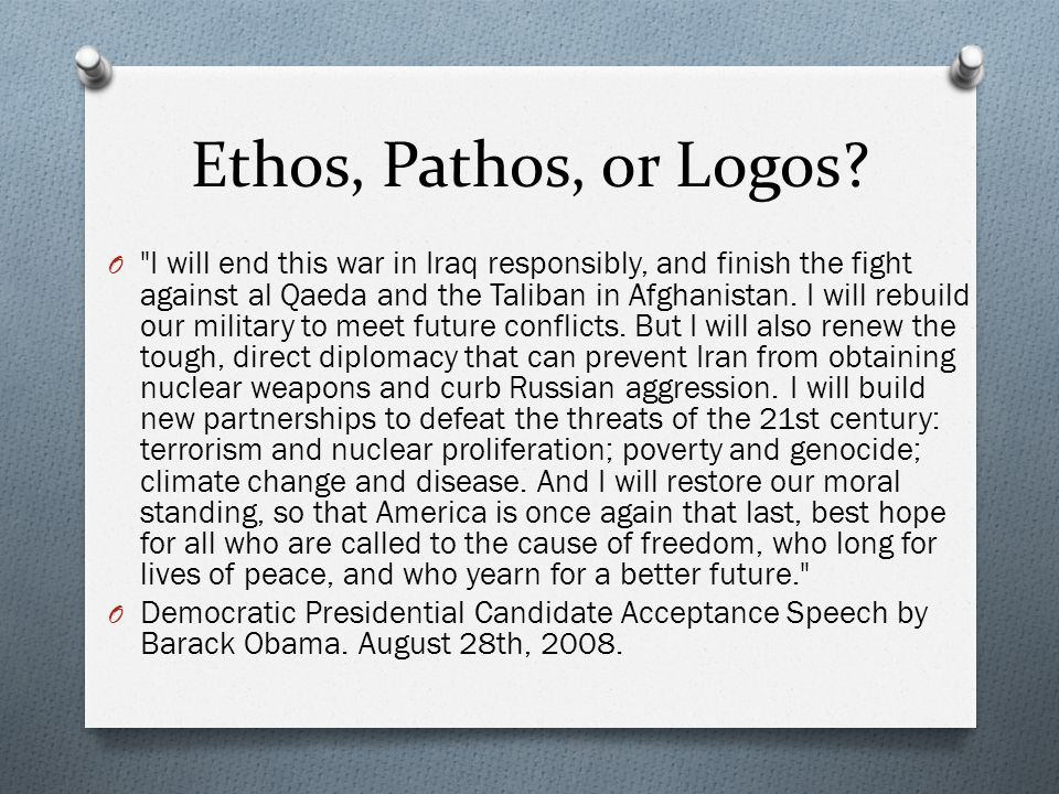 ethos logos and pathos in barack obama Obama's victory speech me thinks we have a countervailing power in the form on one barack obama (pathos), argument by example (logos).