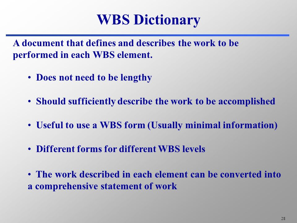 wbs dictionary Work breakdown structure (wbs) a work breakdown structure (wbs) is a key project deliverable that organizes the team's work into manageable sections.