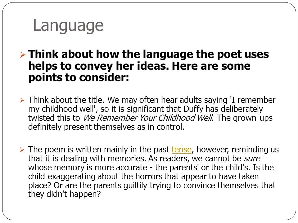Language Think about how the language the poet uses helps to convey her ideas. Here are some points to consider: