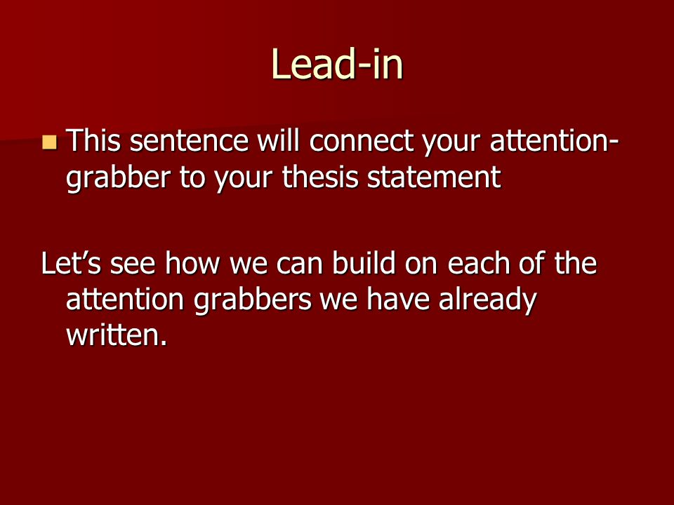 attention grabber sentences When you mention attention grabbers or attention getters first thing most people think of is school this word is commonly used for students teachers will use learning tools in classroom to teach ki.