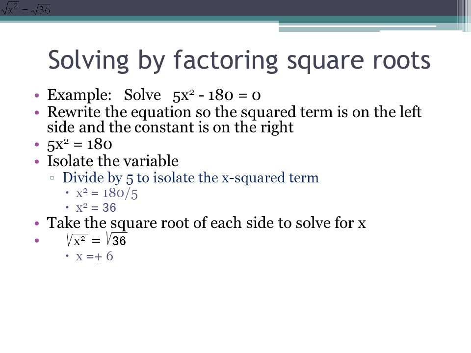 Solving by factoring square roots
