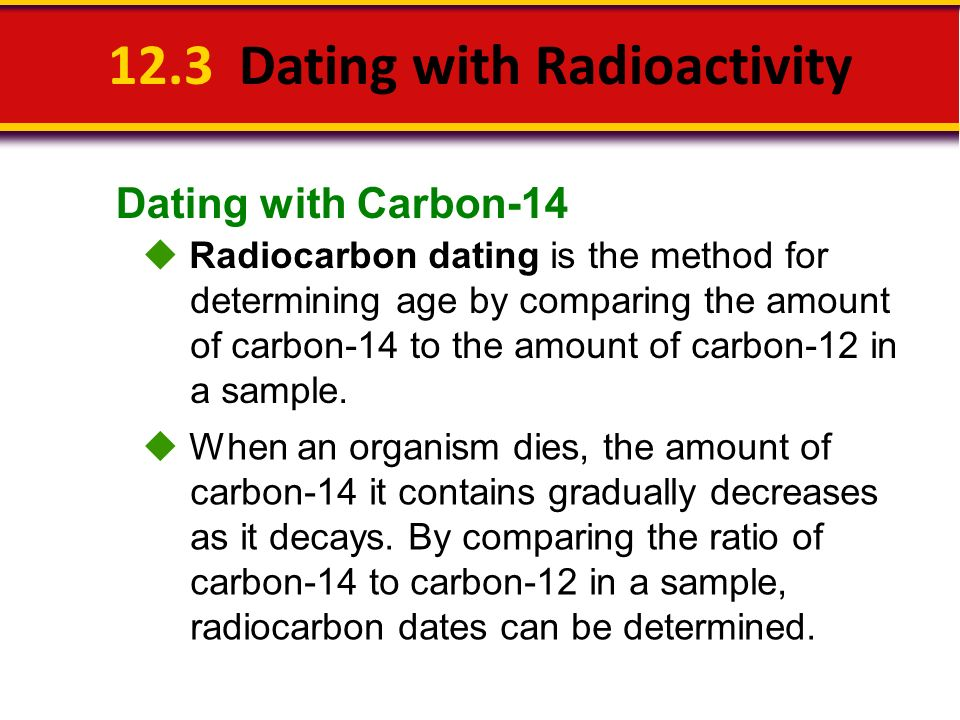 Chapter 12 section 12 3 dating with radioactivity