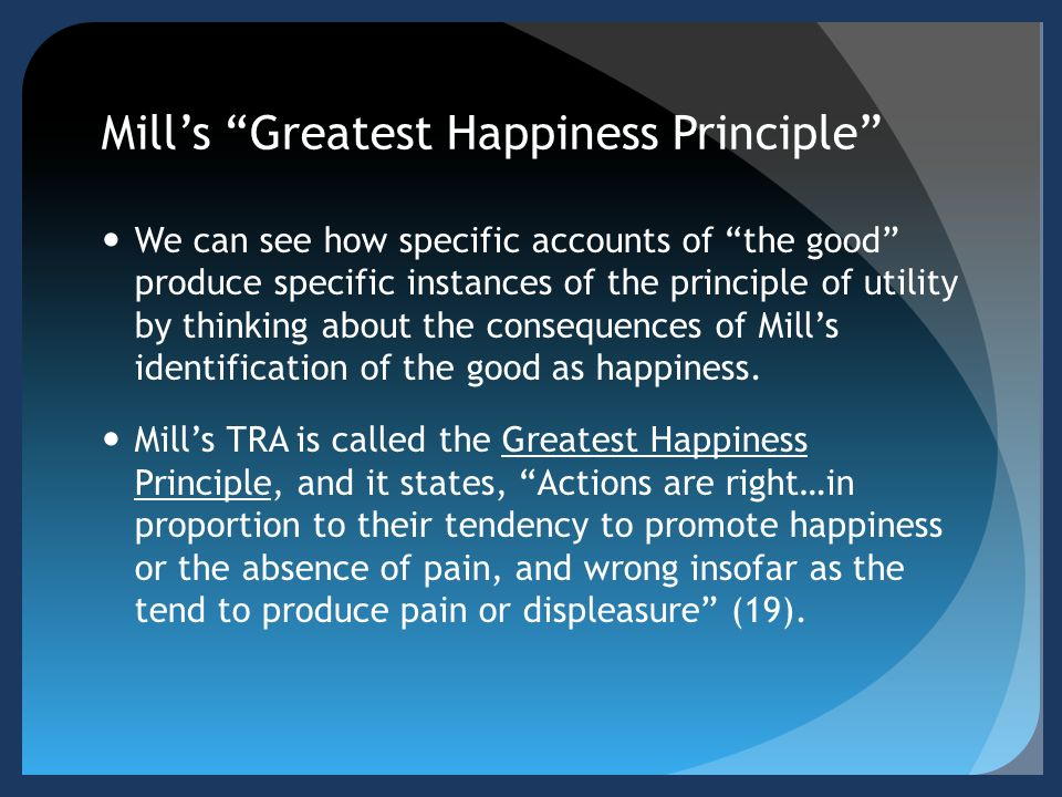 utilitarianism greatest happiness principle essay Utilitarianism and on liberty: including mill's  including three of his most famous and important essays,utilitarianism,  orthe greatest happiness principle.