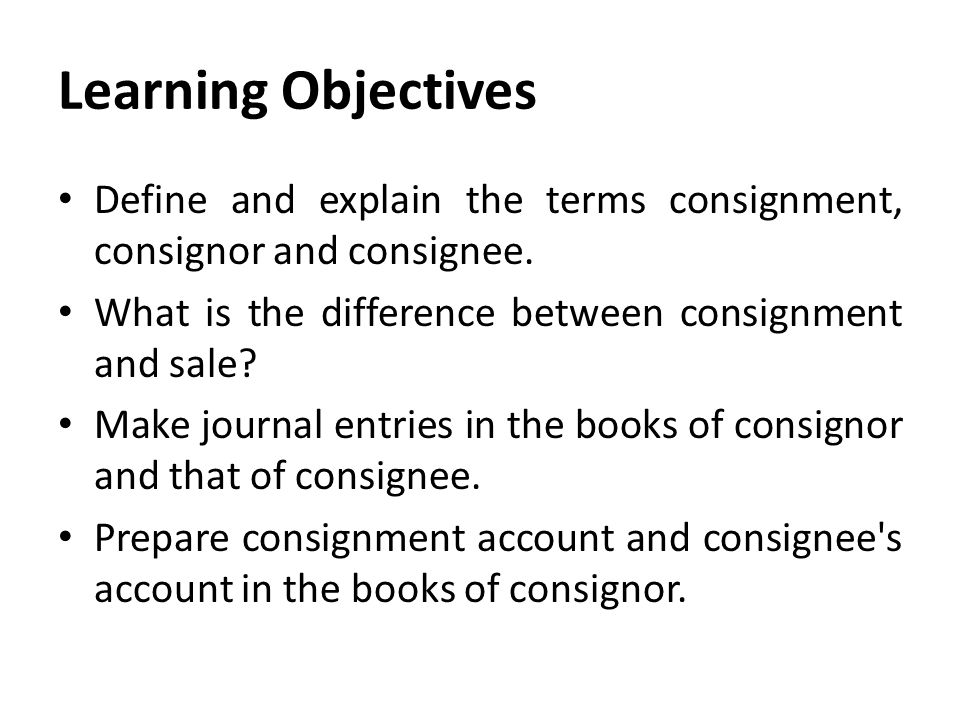 Superb Learning Objectives Define And Explain The Terms Consignment, Consignor And  Consignee. What Is The With Consignment Legal Definition