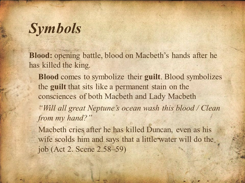 an analysis of blood as a symbol in macbeth Throughout shakespeare's play, macbeth, the recurring imagery of blood is used as a symbol to demonstrate the constant feelings of guilt felt by the characters, ultimately leading to their endless feelings of fear and horror.