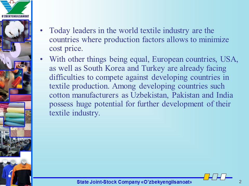 Today leaders in the world textile industry are the countries where production factors allows to minimize cost price.