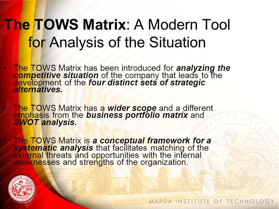 the tows matrix a modern tool for analysis of the situation Swot analysis of ihtti bar  or situation analysis (usfcaedu) tows matrix of school bar internal  and is a frequent and popular tool for business marketing.