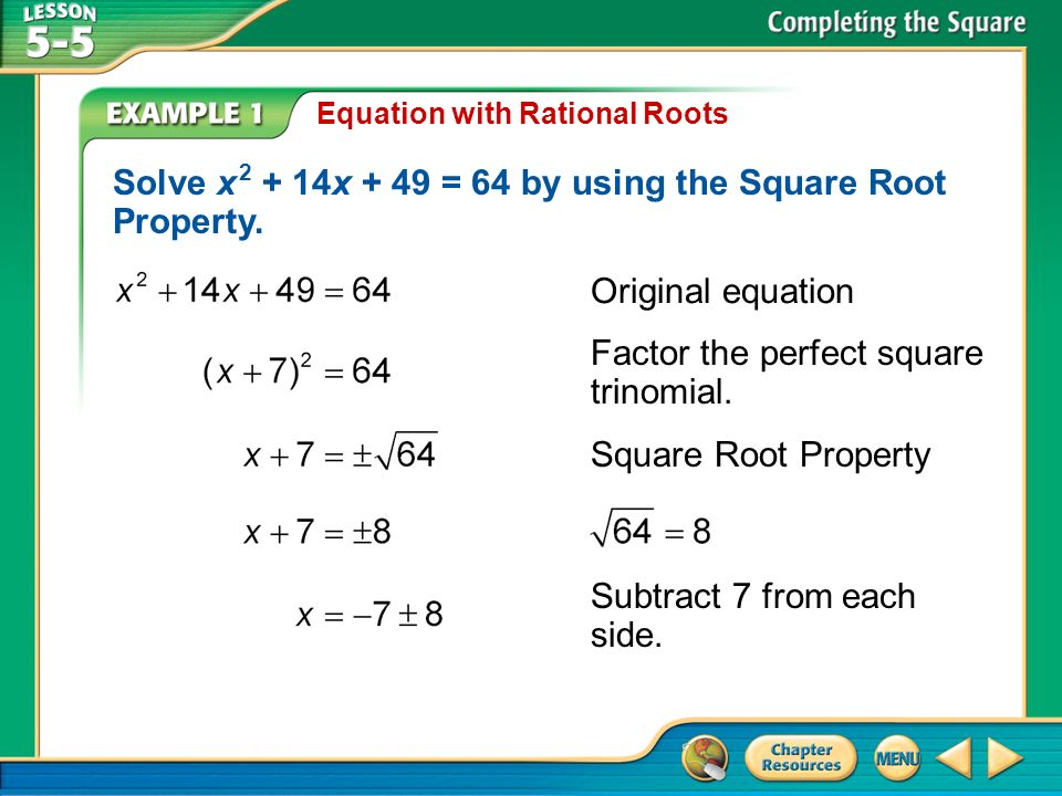 Solve x x + 49 = 64 by using the Square Root Property.