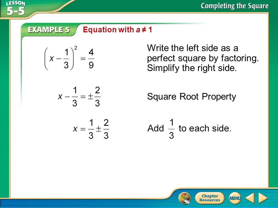 Equation with a ≠ 1 Write the left side as a perfect square by factoring. Simplify the right side. Square Root Property.
