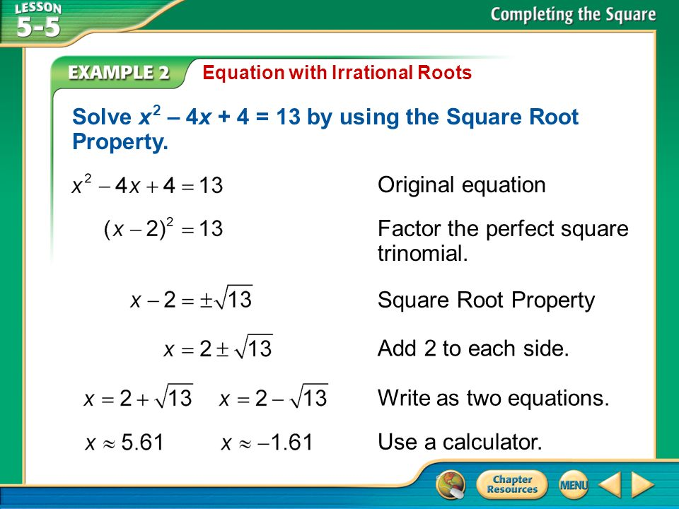 Solve x 2 – 4x + 4 = 13 by using the Square Root Property.