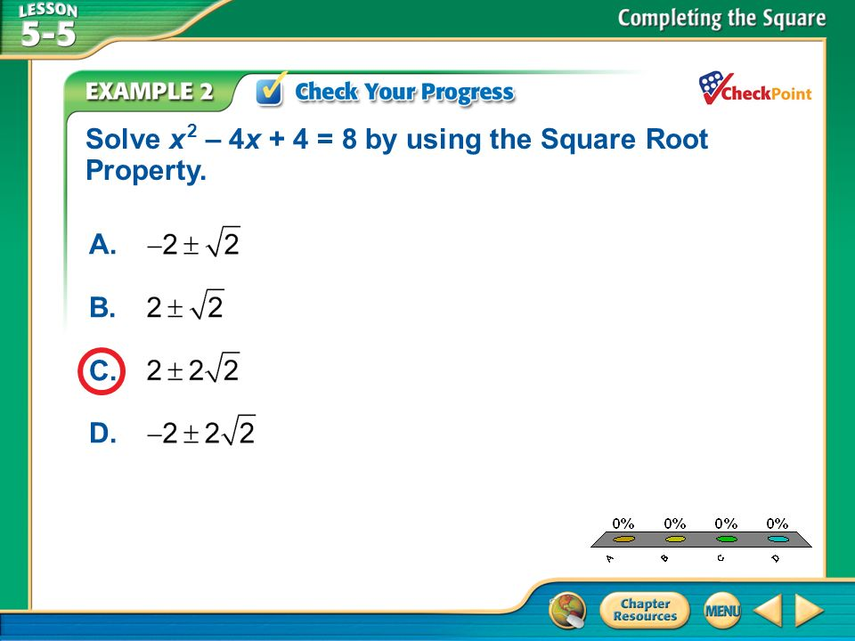 A B C D Solve x 2 – 4x + 4 = 8 by using the Square Root Property. A.