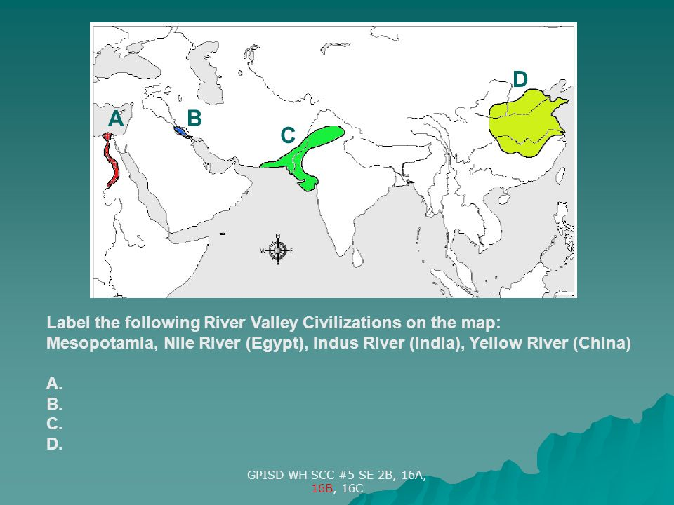 D A B C Label The Following River Valley Civilizations On The Map - World map indus river