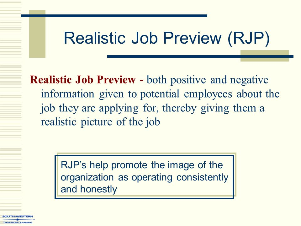 realistic job preview We present a model of realistic job previews (rjps) and, using separate meta- analyses, examine three counterintuitive hypotheses about their operation.