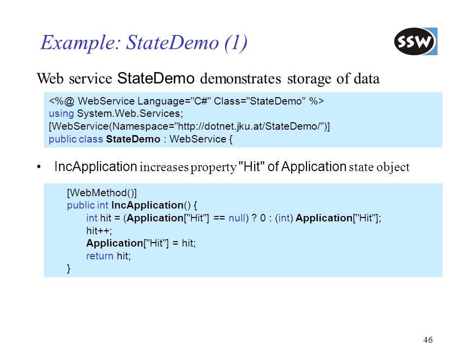 Example: StateDemo (1) <%@ WebService Language= C# Class= StateDemo %> using System.Web.Services;