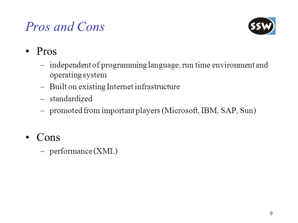 Pros and Cons Pros. independent of programming language, run time environment and operating system.